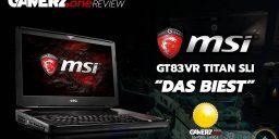 Im GAMERZ.one Review: GT83VR TITAN SLI – oder auch: Das Biest!