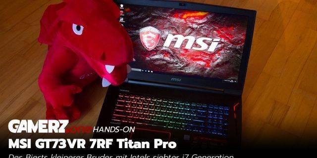 MSI kommt mit neuer Hardware und wir Lucker haben unsere Griffel am GT73VR 7RF Titan Pro!