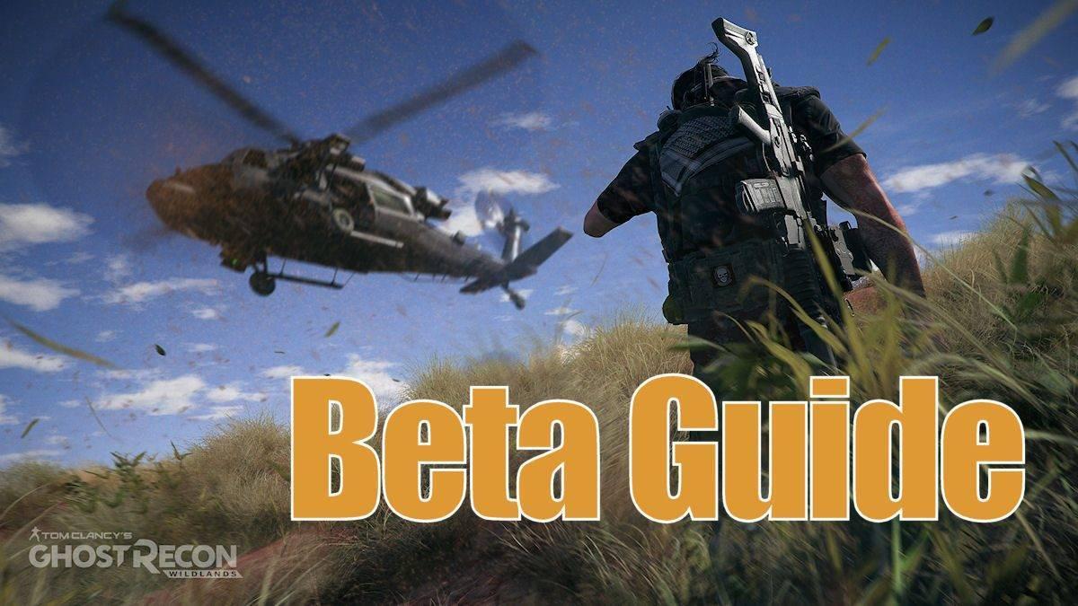 Ghost Recon Wildlands - Beta Guide