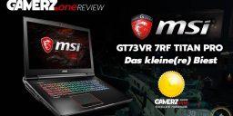 Im GAMERZ.one Review: MSI GT73VR 7RF Titan Pro – Der kleine(re) Bruder des Biests