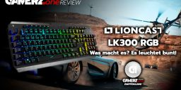 Im GAMERZ.one Tech Check: Lioncast LK300 RGB Mechanische RGB Gamer-Tastatur