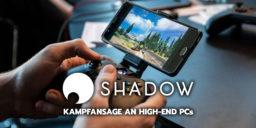 Shadow – eine Kampfansage an High-End PCs