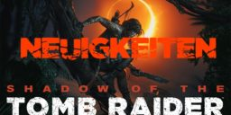 Shadow of the Tomb Raider - Schon seit einem Jahr komplett spielbar